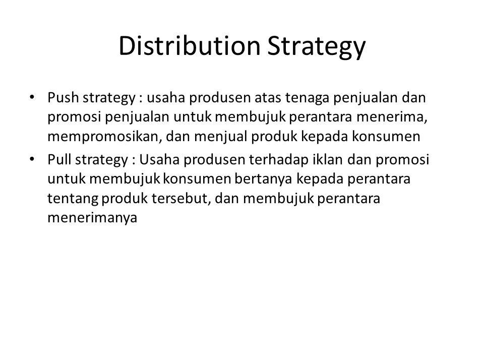 Distribution Strategy Push strategy : usaha produsen atas tenaga penjualan dan promosi penjualan untuk membujuk perantara menerima, mempromosikan, dan