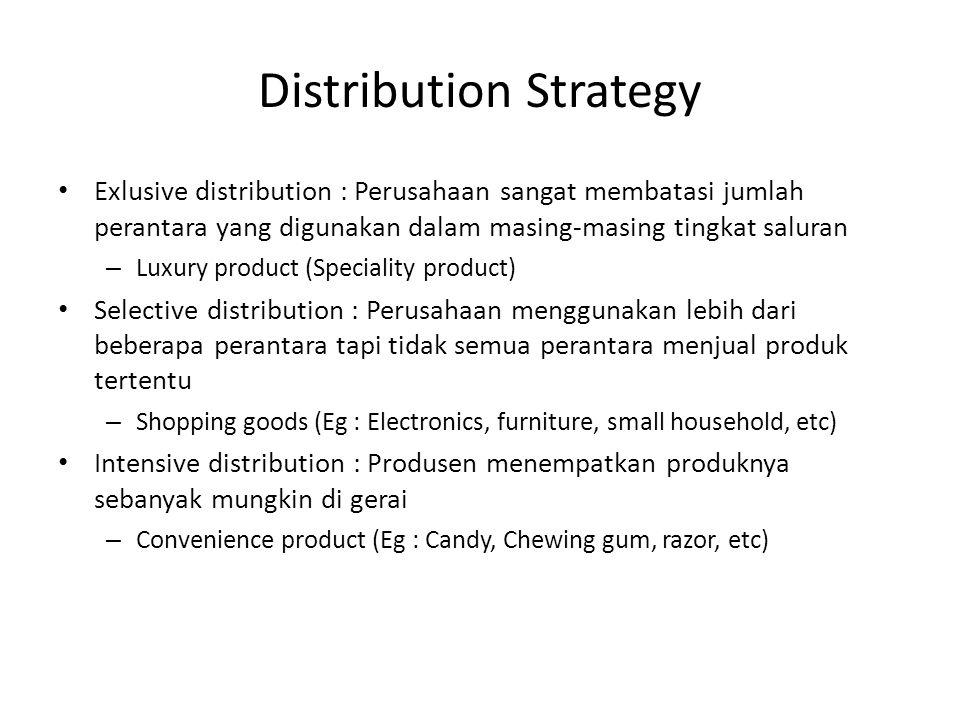 Distribution Strategy Exlusive distribution : Perusahaan sangat membatasi jumlah perantara yang digunakan dalam masing-masing tingkat saluran – Luxury