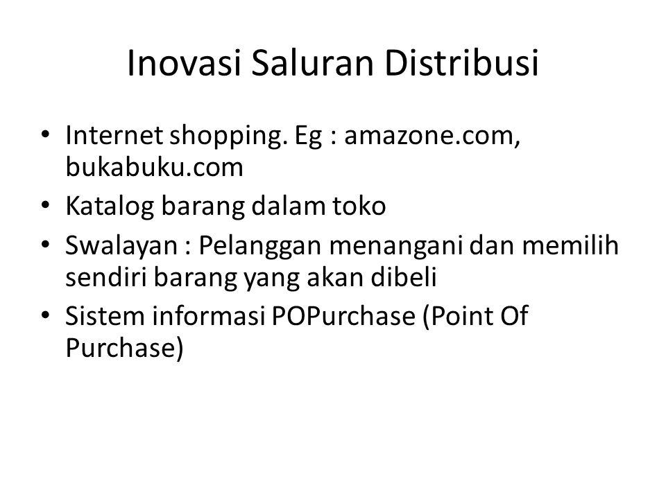 Inovasi Saluran Distribusi Internet shopping. Eg : amazone.com, bukabuku.com Katalog barang dalam toko Swalayan : Pelanggan menangani dan memilih send