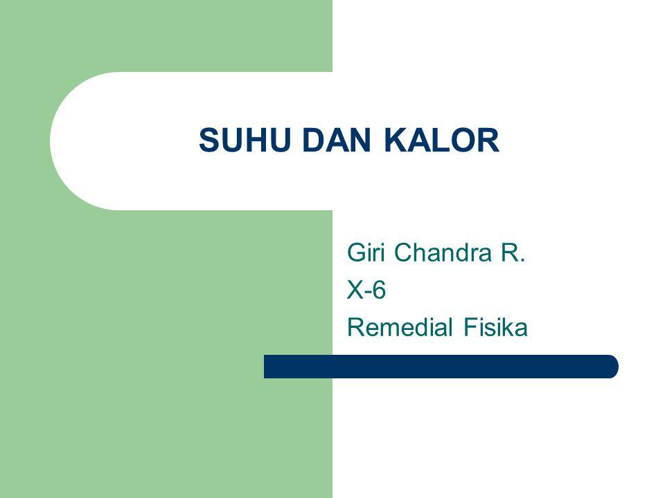Giri Chandra R. X-6 Remedial Fisika SUHU DAN KALOR