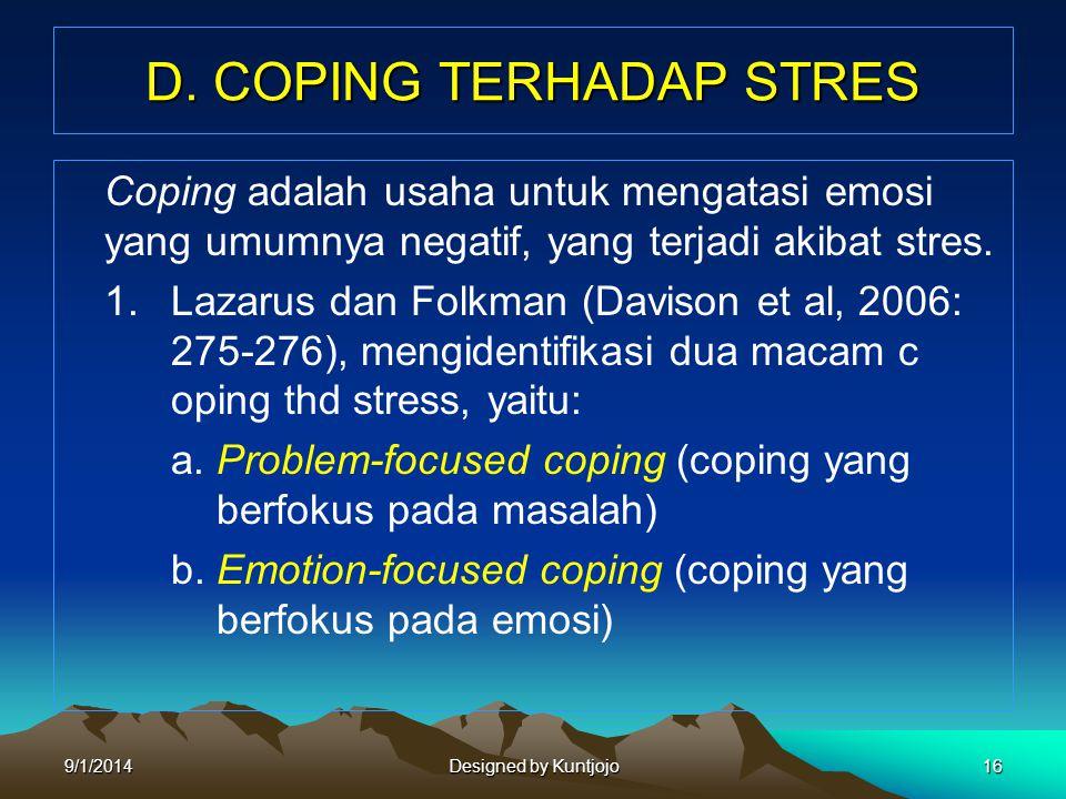 D. COPING TERHADAP STRES Coping adalah usaha untuk mengatasi emosi yang umumnya negatif, yang terjadi akibat stres. 1. Lazarus dan Folkman (Davison et