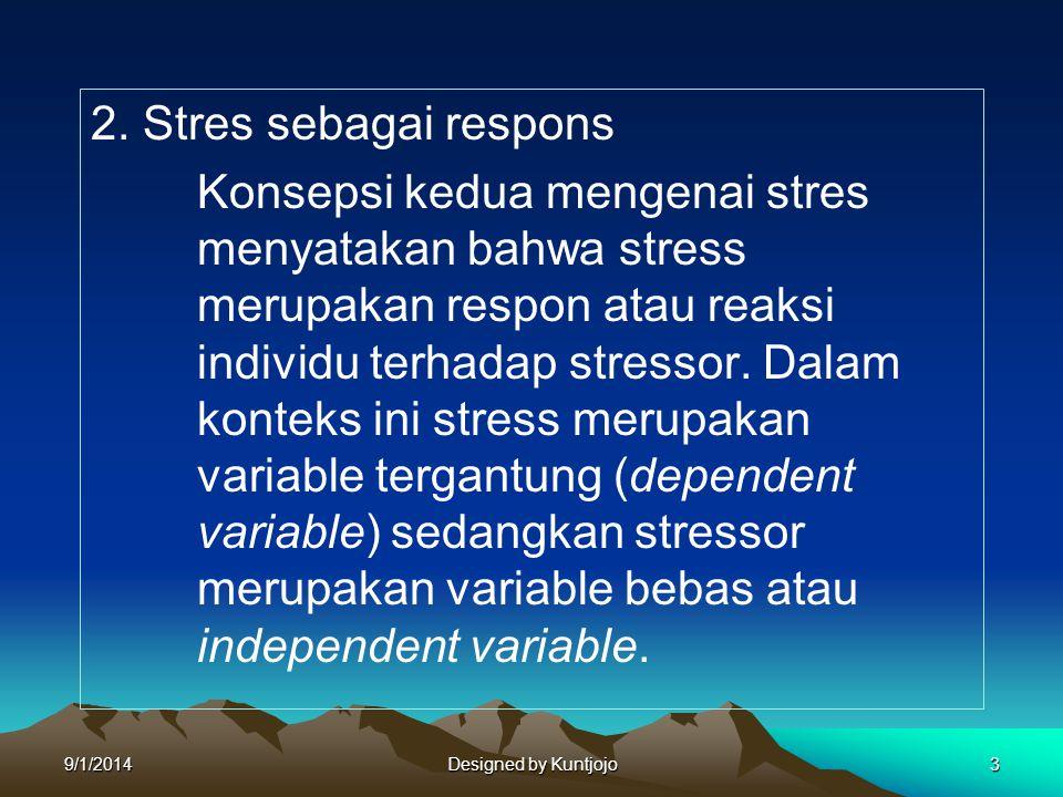 2. Stres sebagai respons Konsepsi kedua mengenai stres menyatakan bahwa stress merupakan respon atau reaksi individu terhadap stressor. Dalam konteks
