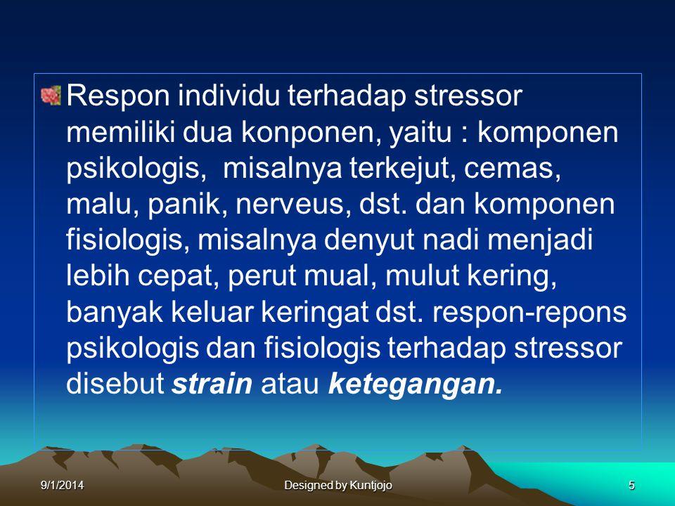 Respon individu terhadap stressor memiliki dua konponen, yaitu : komponen psikologis, misalnya terkejut, cemas, malu, panik, nerveus, dst. dan kompone