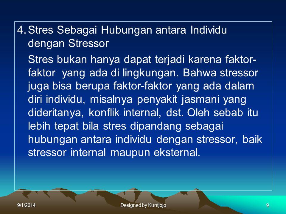 4.Stres Sebagai Hubungan antara Individu dengan Stressor Stres bukan hanya dapat terjadi karena faktor- faktor yang ada di lingkungan. Bahwa stressor