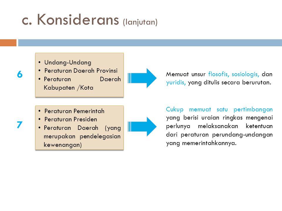 c. Konsiderans (lanjutan) Undang-Undang Peraturan Daerah Provinsi Peraturan Daerah Kabupaten /Kota Undang-Undang Peraturan Daerah Provinsi Peraturan D