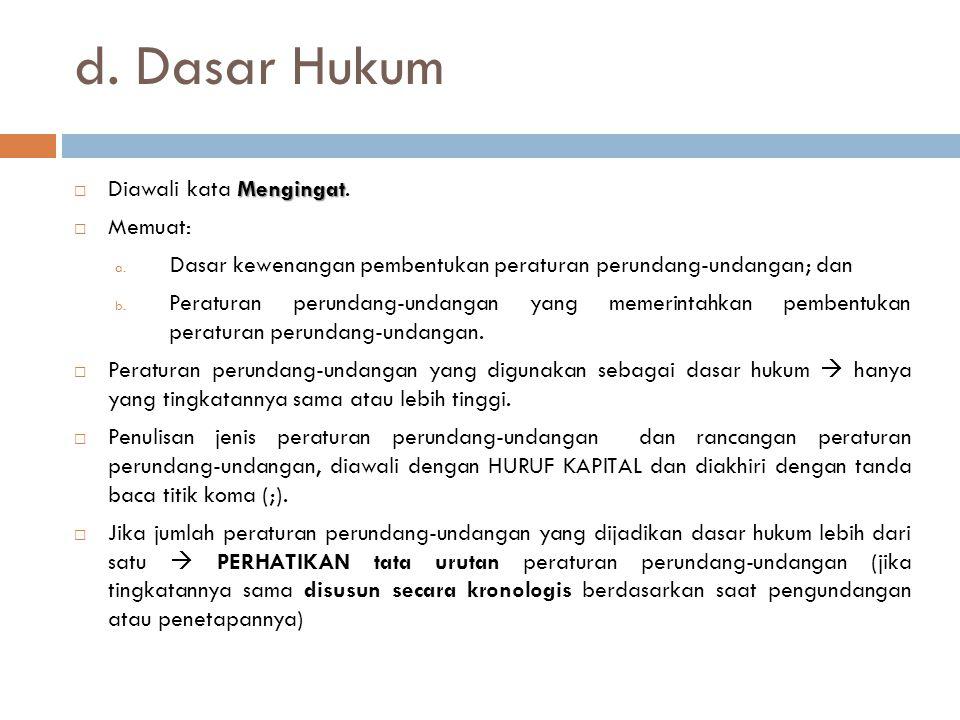Mengingat  Diawali kata Mengingat.  Memuat: a. Dasar kewenangan pembentukan peraturan perundang-undangan; dan b. Peraturan perundang-undangan yang m