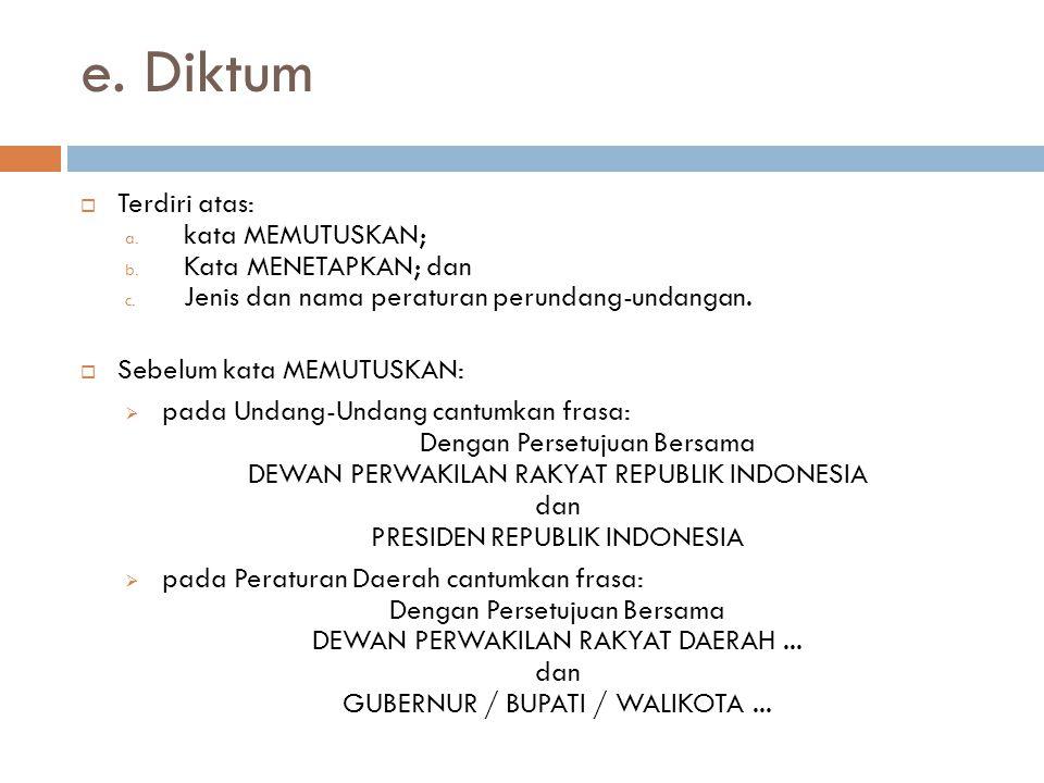  Terdiri atas: a. kata MEMUTUSKAN; b. Kata MENETAPKAN; dan c. Jenis dan nama peraturan perundang-undangan.  Sebelum kata MEMUTUSKAN:  pada Undang-U