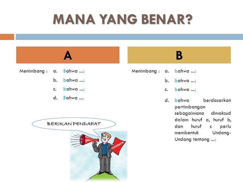 MANA YANG BENAR? AB Menimbang :a.bahwa...; b.bahwa...; c.bahwa...; d.bahwa berdasarkan pertimbangan sebagaimana dimaksud dalam huruf a, huruf b, dan h