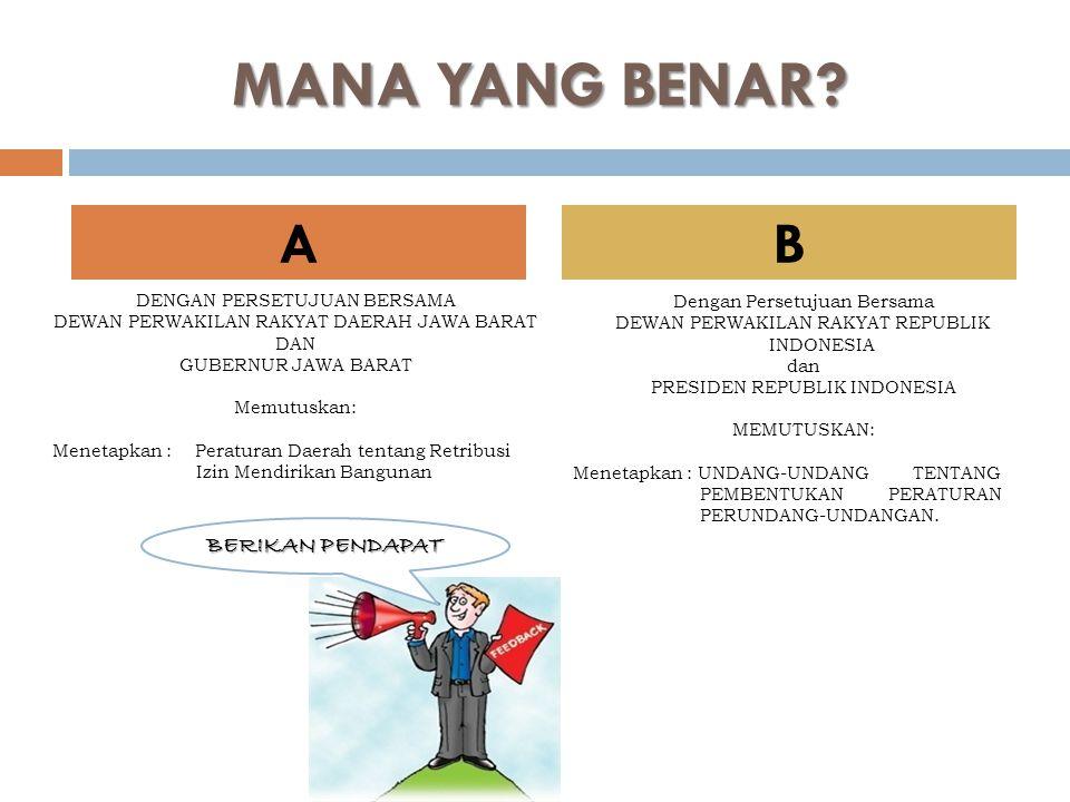MANA YANG BENAR? Dengan Persetujuan Bersama DEWAN PERWAKILAN RAKYAT REPUBLIK INDONESIA dan PRESIDEN REPUBLIK INDONESIA MEMUTUSKAN: Menetapkan : UNDANG