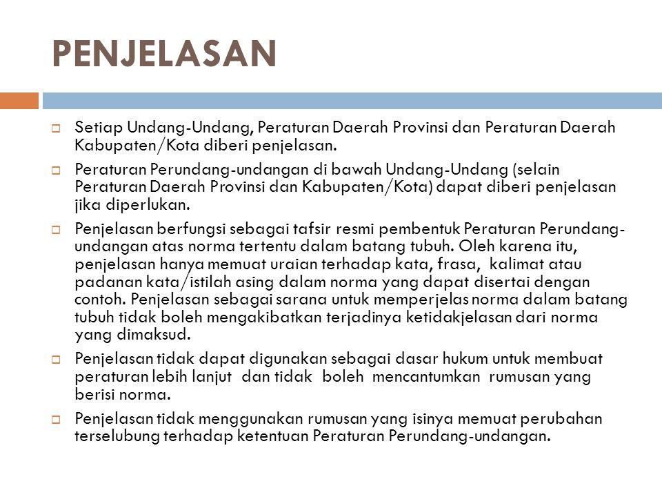 PENJELASAN  Setiap Undang-Undang, Peraturan Daerah Provinsi dan Peraturan Daerah Kabupaten/Kota diberi penjelasan.  Peraturan Perundang-undangan di