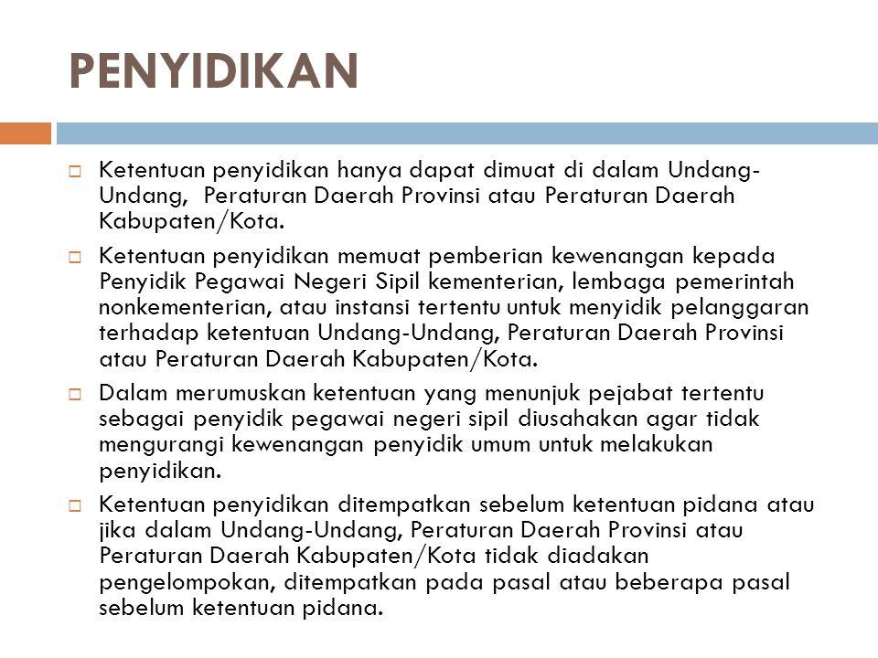 PENYIDIKAN  Ketentuan penyidikan hanya dapat dimuat di dalam Undang- Undang, Peraturan Daerah Provinsi atau Peraturan Daerah Kabupaten/Kota.  Ketent