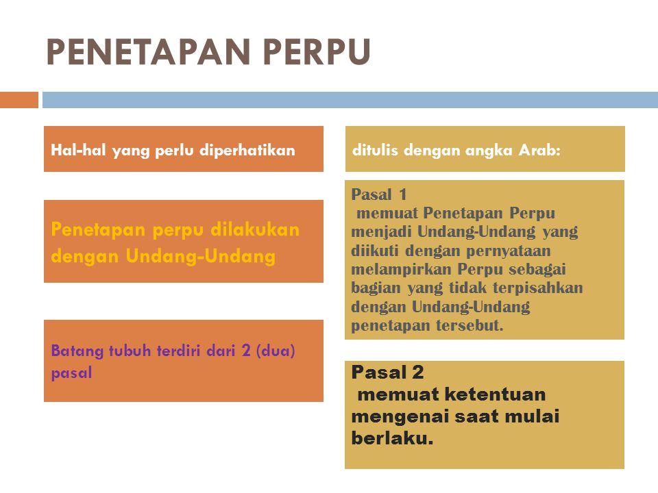 PENETAPAN PERPU Hal-hal yang perlu diperhatikanditulis dengan angka Arab: Pasal 1 memuat Penetapan Perpu menjadi Undang-Undang yang diikuti dengan per