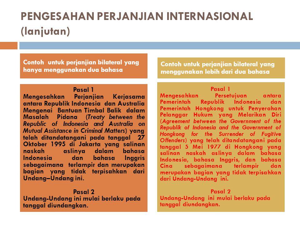 PENGESAHAN PERJANJIAN INTERNASIONAL (lanjutan) Contoh untuk perjanjian bilateral yang hanya menggunakan dua bahasa Contoh untuk perjanjian bilateral y