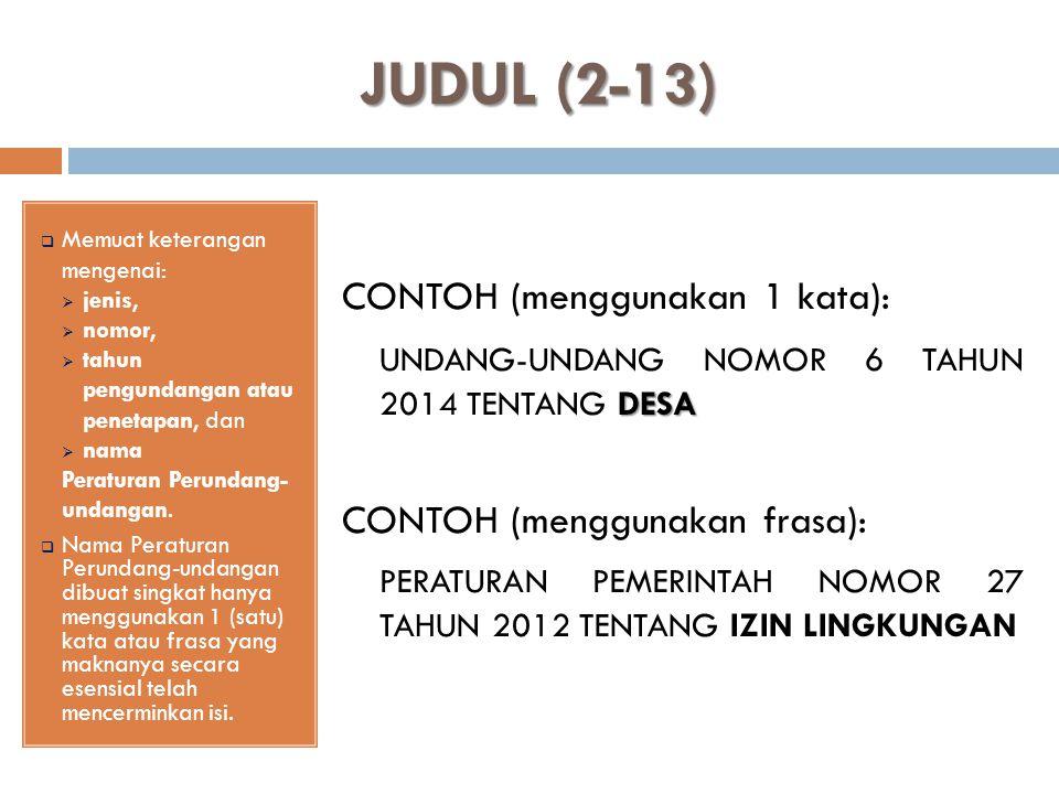 JUDUL (2-13)  Memuat keterangan mengenai:  jenis,  nomor,  tahun pengundangan atau penetapan, dan  nama Peraturan Perundang- undangan.  Nama Per