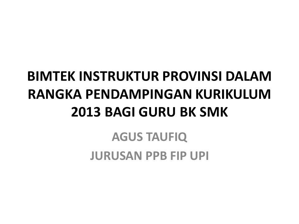 BIMTEK INSTRUKTUR PROVINSI DALAM RANGKA PENDAMPINGAN KURIKULUM 2013 BAGI GURU BK SMK AGUS TAUFIQ JURUSAN PPB FIP UPI