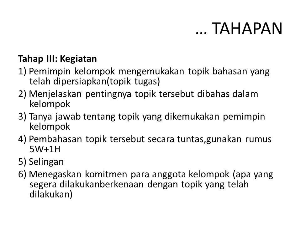 … TAHAPAN Tahap III: Kegiatan 1) Pemimpin kelompok mengemukakan topik bahasan yang telah dipersiapkan(topik tugas) 2) Menjelaskan pentingnya topik ter