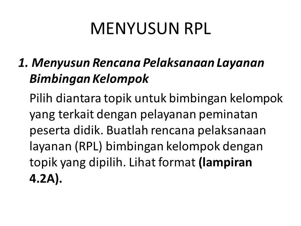 MENYUSUN RPL 1. Menyusun Rencana Pelaksanaan Layanan Bimbingan Kelompok Pilih diantara topik untuk bimbingan kelompok yang terkait dengan pelayanan pe