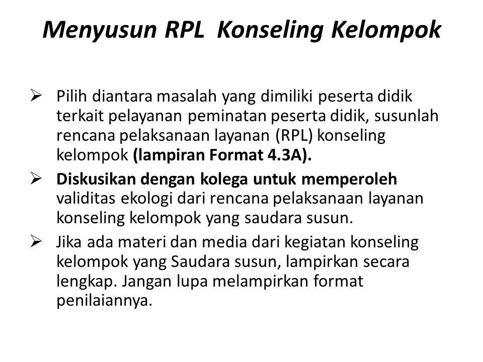 Menyusun RPL Konseling Kelompok  Pilih diantara masalah yang dimiliki peserta didik terkait pelayanan peminatan peserta didik, susunlah rencana pelak