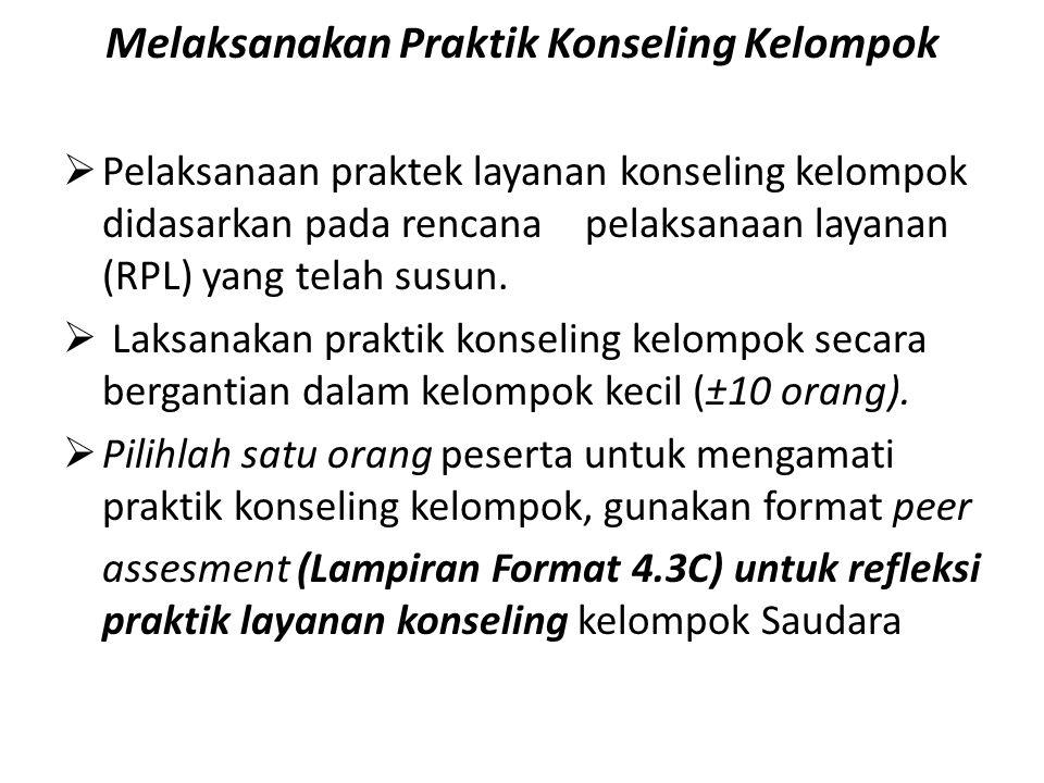 Melaksanakan Praktik Konseling Kelompok  Pelaksanaan praktek layanan konseling kelompok didasarkan pada rencanapelaksanaan layanan (RPL) yang telah s