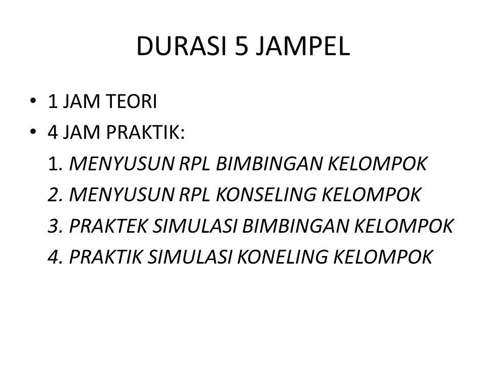 DURASI 5 JAMPEL 1 JAM TEORI 4 JAM PRAKTIK: 1. MENYUSUN RPL BIMBINGAN KELOMPOK 2. MENYUSUN RPL KONSELING KELOMPOK 3. PRAKTEK SIMULASI BIMBINGAN KELOMPO