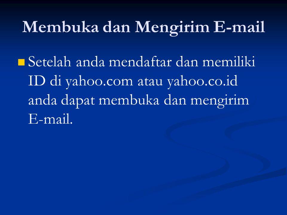 Membuka dan Mengirim E-mail Setelah anda mendaftar dan memiliki ID di yahoo.com atau yahoo.co.id anda dapat membuka dan mengirim E-mail.