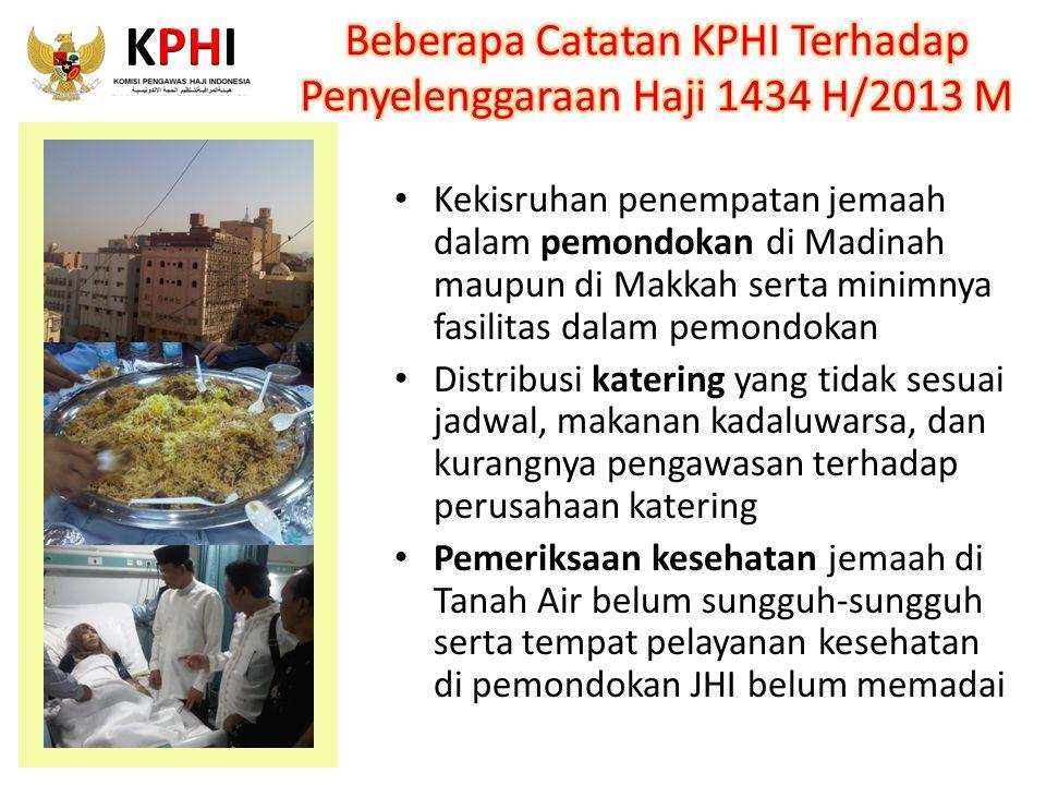 Kekisruhan penempatan jemaah dalam pemondokan di Madinah maupun di Makkah serta minimnya fasilitas dalam pemondokan Distribusi katering yang tidak ses
