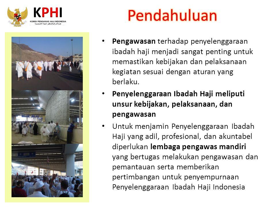 Pengawasan Penyelenggaraan Ibadah Haji merupakan tugas dan tanggung jawab KPHI mulai dari perencanaan, saat operasional, dan pasca operasional.