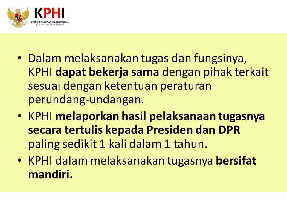 Dalam melaksanakan tugas dan fungsinya, KPHI dapat bekerja sama dengan pihak terkait sesuai dengan ketentuan peraturan perundang-undangan. KPHI melapo