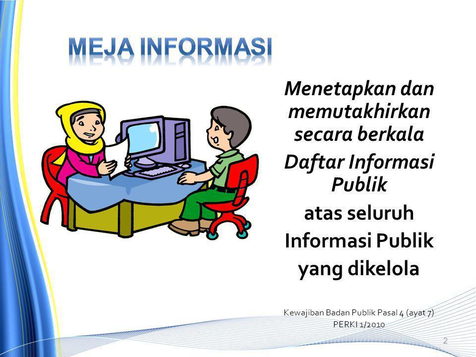 Menetapkan dan memutakhirkan secara berkala Daftar Informasi Publik atas seluruh Informasi Publik yang dikelola Kewajiban Badan Publik Pasal 4 (ayat 7) PERKI 1/2010 2