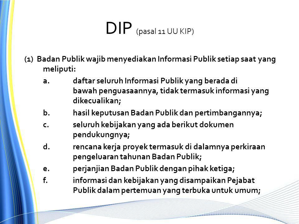 DIP (pasal 11 UU KIP) (1) Badan Publik wajib menyediakan Informasi Publik setiap saat yang meliputi: a.