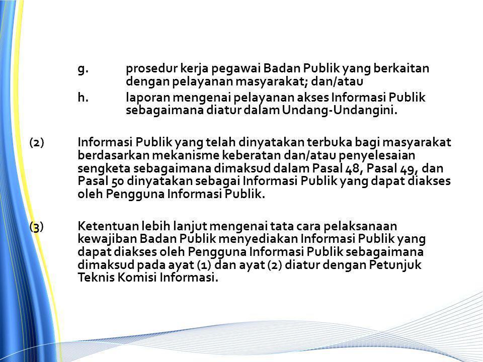 g.prosedur kerja pegawai Badan Publik yang berkaitan dengan pelayanan masyarakat; dan/atau h.