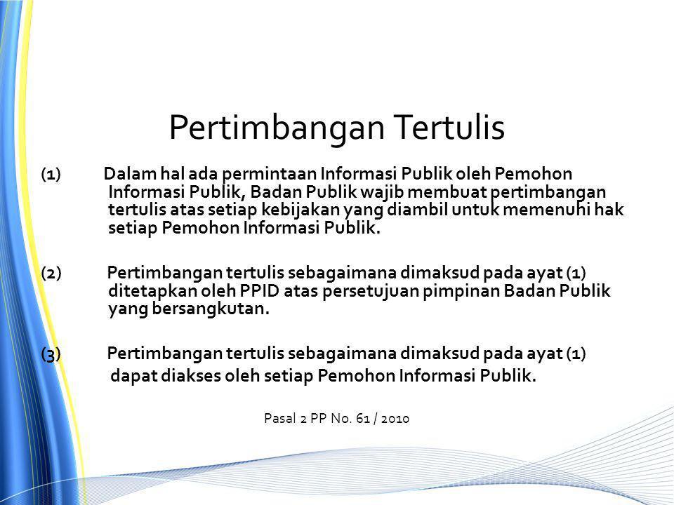 Pertimbangan Tertulis (1) Dalam hal ada permintaan Informasi Publik oleh Pemohon Informasi Publik, Badan Publik wajib membuat pertimbangan tertulis atas setiap kebijakan yang diambil untuk memenuhi hak setiap Pemohon Informasi Publik.