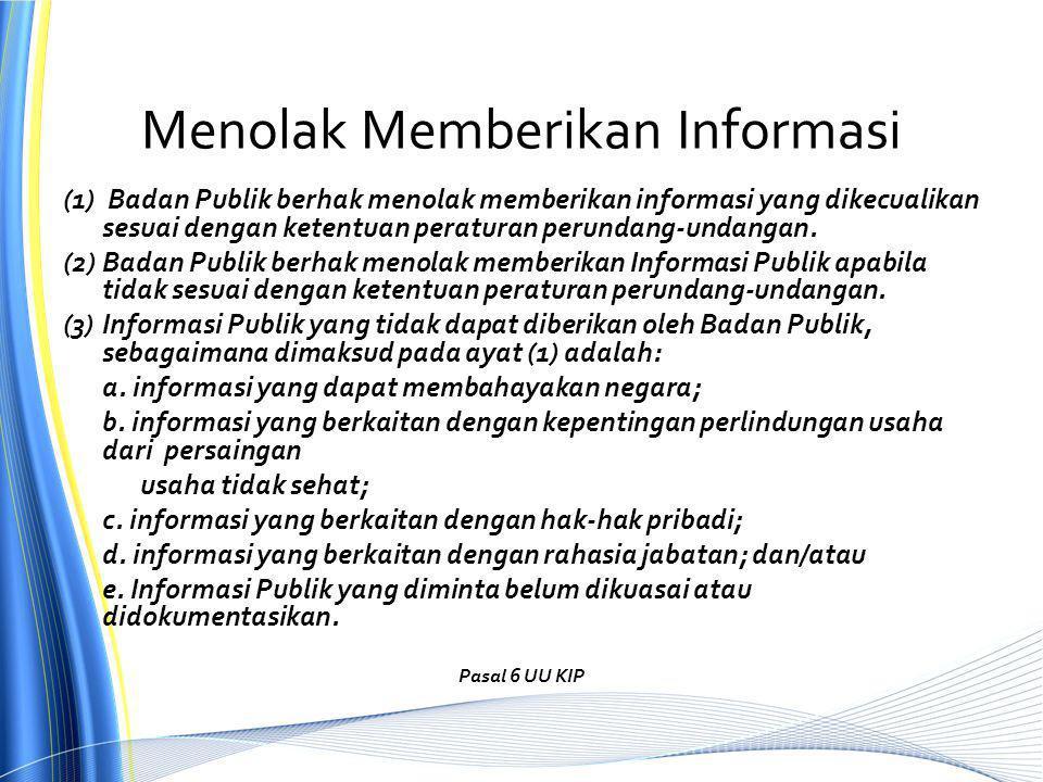 Menolak Memberikan Informasi (1) Badan Publik berhak menolak memberikan informasi yang dikecualikan sesuai dengan ketentuan peraturan perundang-undangan.