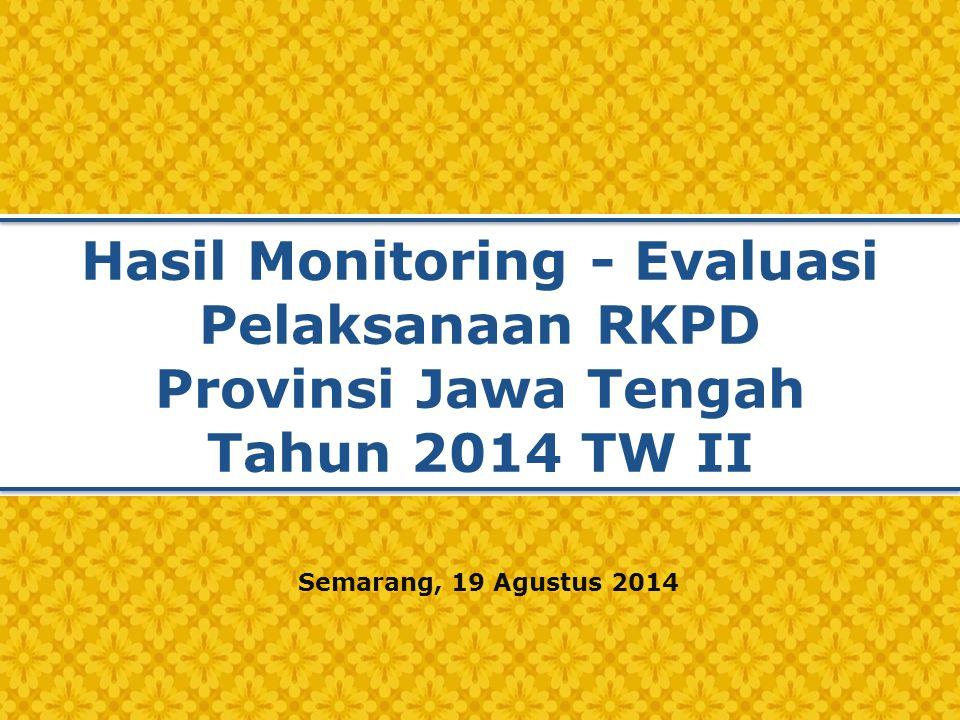 Hasil Monitoring - Evaluasi Pelaksanaan RKPD Provinsi Jawa Tengah Tahun 2014 TW II Semarang, 19 Agustus 2014