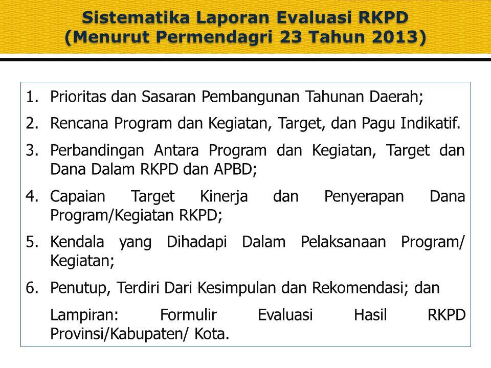 Sistematika Laporan Evaluasi RKPD (Menurut Permendagri 23 Tahun 2013) 1.Prioritas dan Sasaran Pembangunan Tahunan Daerah; 2.Rencana Program dan Kegiat