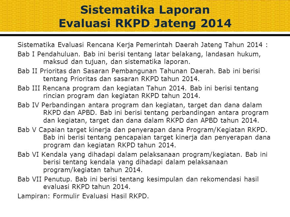 Sistematika Evaluasi Rencana Kerja Pemerintah Daerah Jateng Tahun 2014 : Bab I Pendahuluan. Bab ini berisi tentang latar belakang, landasan hukum, mak