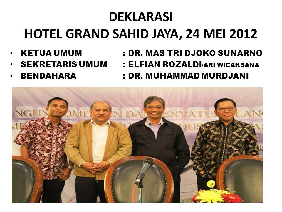 DEKLARASI HOTEL GRAND SAHID JAYA, 24 MEI 2012 KETUA UMUM: DR.