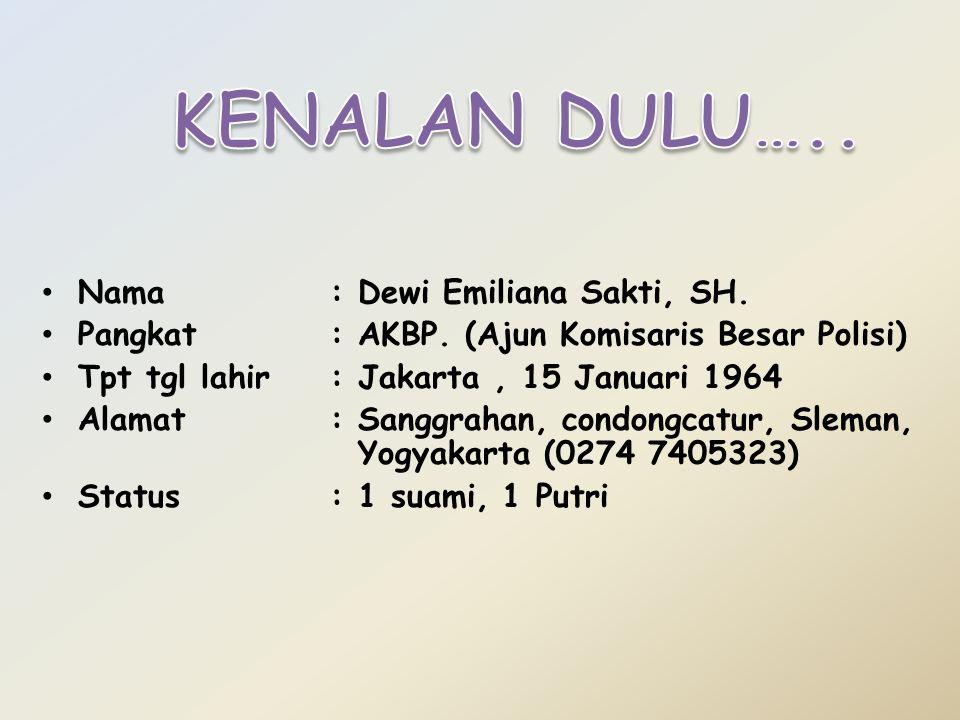 Nama : Dewi Emiliana Sakti, SH.Pangkat: AKBP.
