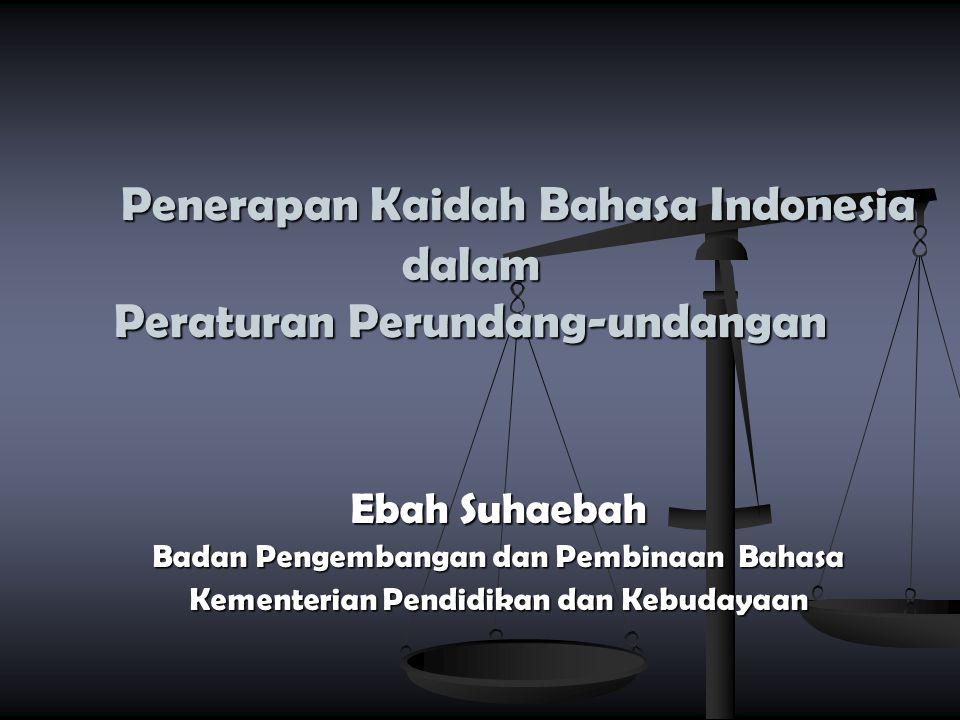 Penerapan Kaidah Bahasa Indonesia dalam Peraturan Perundang-undangan Ebah Suhaebah Badan Pengembangan dan Pembinaan Bahasa Kementerian Pendidikan dan