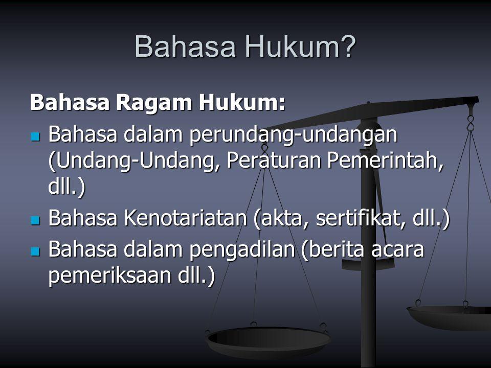 Bahasa Hukum? Bahasa Ragam Hukum: Bahasa dalam perundang-undangan (Undang-Undang, Peraturan Pemerintah, dll.) Bahasa dalam perundang-undangan (Undang-