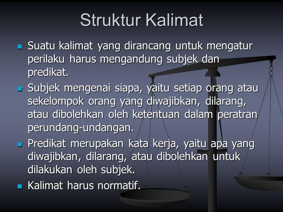 Struktur Kalimat Suatu kalimat yang dirancang untuk mengatur perilaku harus mengandung subjek dan predikat. Suatu kalimat yang dirancang untuk mengatu