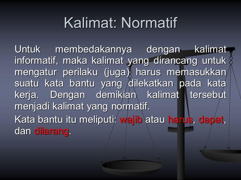 Kalimat: Normatif Untuk membedakannya dengan kalimat informatif, maka kalimat yang dirancang untuk mengatur perilaku (juga) harus memasukkan suatu kat