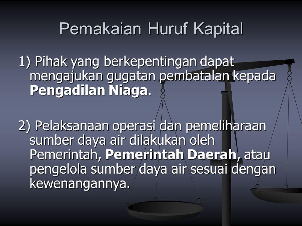 Pemakaian Huruf Kapital 1) Pihak yang berkepentingan dapat mengajukan gugatan pembatalan kepada Pengadilan Niaga. 2) Pelaksanaan operasi dan pemelihar