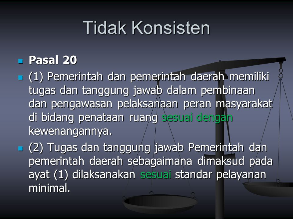 Tidak Konsisten Pasal 20 Pasal 20 (1) Pemerintah dan pemerintah daerah memiliki tugas dan tanggung jawab dalam pembinaan dan pengawasan pelaksanaan pe
