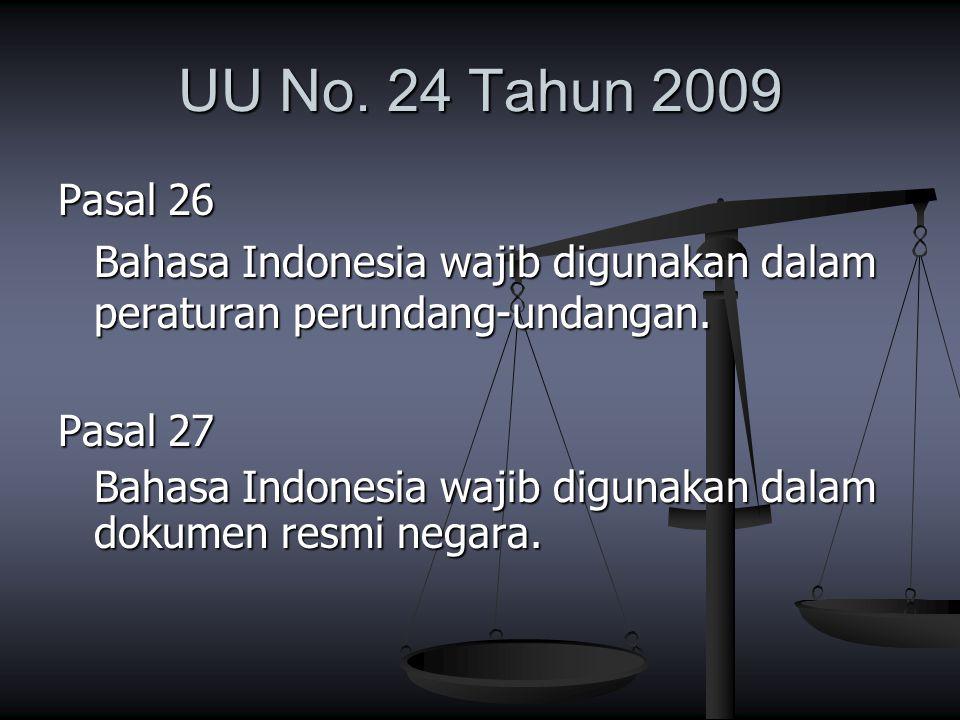 UU No. 24 Tahun 2009 Pasal 26 Bahasa Indonesia wajib digunakan dalam peraturan perundang-undangan. Pasal 27 Bahasa Indonesia wajib digunakan dalam dok