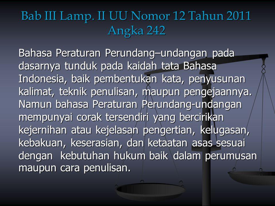 Bab III Lamp. II UU Nomor 12 Tahun 2011 Angka 242 Bahasa Peraturan Perundang–undangan pada dasarnya tunduk pada kaidah tata Bahasa Indonesia, baik pem
