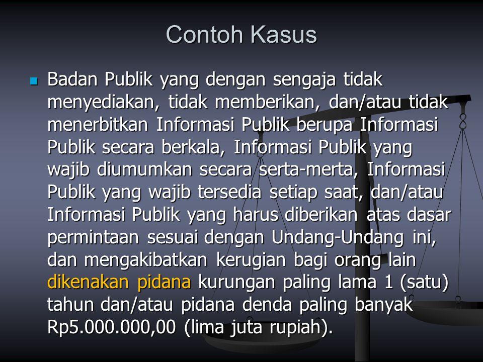 Contoh Kasus Badan Publik yang dengan sengaja tidak menyediakan, tidak memberikan, dan/atau tidak menerbitkan Informasi Publik berupa Informasi Publik