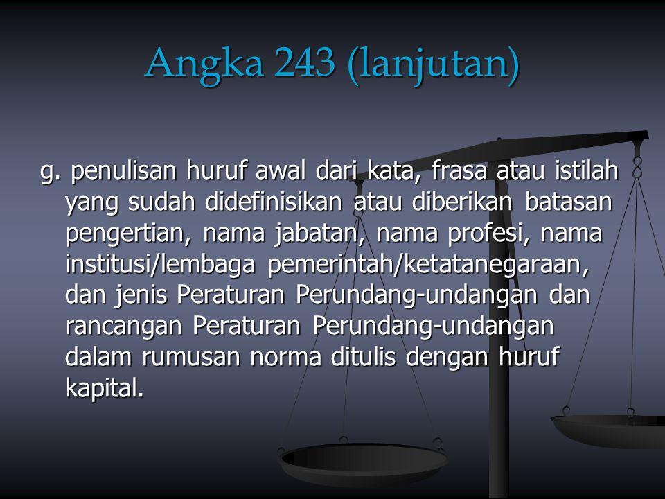Angka 243 (lanjutan) g. penulisan huruf awal dari kata, frasa atau istilah yang sudah didefinisikan atau diberikan batasan pengertian, nama jabatan, n