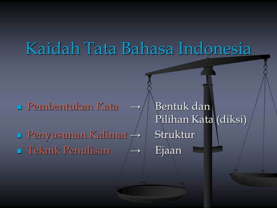 Kaidah Tata Bahasa Indonesia Pembentukan Kata →Bentuk dan Pilihan Kata (diksi) Pembentukan Kata →Bentuk dan Pilihan Kata (diksi) Penyusunan Kalimat →