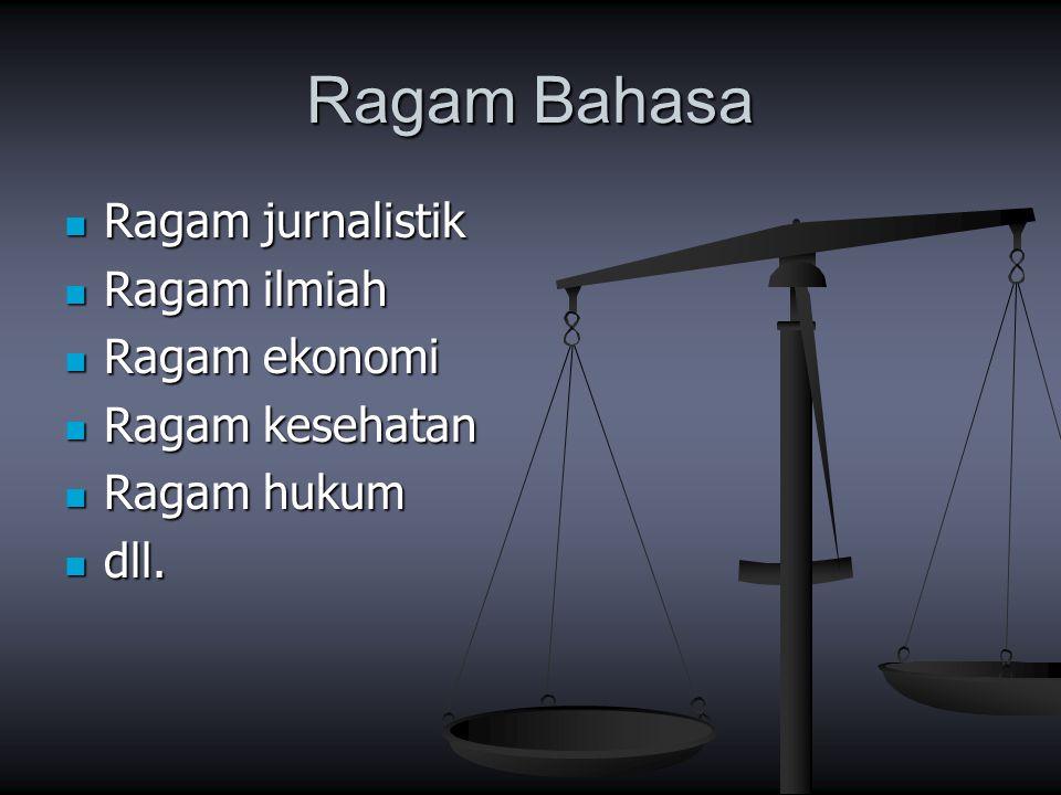 Ragam Bahasa Ragam jurnalistik Ragam jurnalistik Ragam ilmiah Ragam ilmiah Ragam ekonomi Ragam ekonomi Ragam kesehatan Ragam kesehatan Ragam hukum Rag